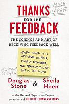 Thanks for the feedback : the science and art of receiving feedback well (even when it is off base, unfair, poorly delivered, and frankly, you're not in the mood)