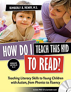 How do I teach this kid to read? : teaching literacy skills to young children with autism, from phonics to fluency