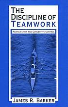 The discipline of teamwork : participation and concertive control