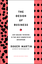 The design of business : why design thinking is the next competitive advantage