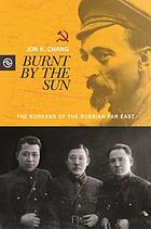 Burnt by the sun : the Koreans of the Russian Far East