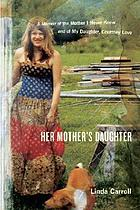 Her mother's daughter : a memoir of the mother I never knew and of my daughter, Courtney Love