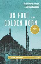 On foot to the golden horn : a walk to Istanbul