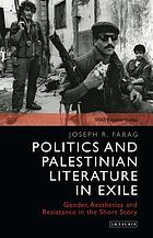 Politics and Palestinian literature in exile : gender, aesthetics and resistance in the short story