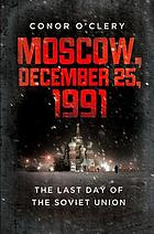 Moscow, December 25, 1991 : the last day of the Soviet Union