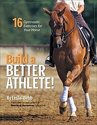 Build a better athlete : 16 gymnastic exercises for your horse