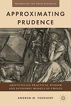 Approximating prudence : Aristotelian practical wisdom and economic models of choice