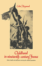 Childhood in nineteenth-century France : work, health, and education among the