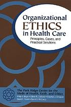 Organizational ethics in health care : principles, cases, and practical solutions
