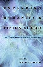 Expanding humanity's vision of God : new thoughts on science and religion