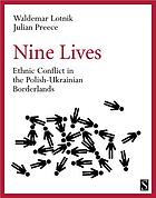 Nine Lives : Ethnic Conflict in the Polish-Ukrainian Borderlands.