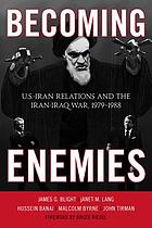 Becoming enemies : U.S.-Iran relations and the Iran-Iraq War, 1979-1988