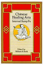 Chinese healing arts : internal Kung-Fu