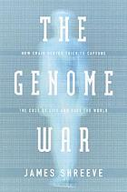 The genome war : how Craig Venter tried to capture the code of life and save the world