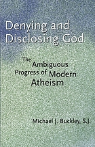 Denying and disclosing God : the ambiguous progress of modern Atheism