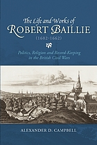 The life and works of Robert Baillie (1602-1662) : politics, religion and record-keeping in the British civil wars