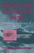Beyond the conscious mind : unlocking the secrets of the self