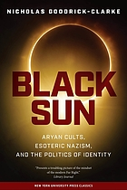 Black sun : Aryan cults, Esoteric Nazism, and the politics of identity