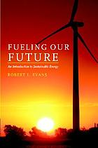 Fueling our future : an introduction to sustainable energy