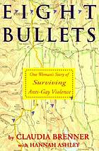 Eight bullets : one woman's story of surviving anti-gay violence