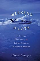 Weekend pilots : technology, masculinity, and private aviation in postwar America