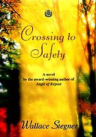 Crossing to safety : a novel
