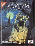 H.P. Lovecraft's Arkham : a New England haven for investigators : local history, Lovecraftian timeline, notable personalities, town guide, adventures