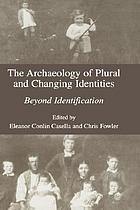 The archaeology of plural and changing identities : beyond identification