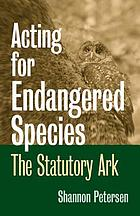 Acting for endangered species : the statutory ark