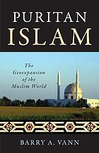 Puritan Islam : the geoexpansion of the Muslim world