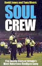 Soul Crew : the inside story of Britain's most violent hooligan gang
