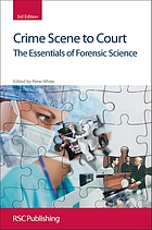 Crime scene to court : the essentials of forensic science