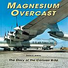 Magnesium overcast : the story of the Convair B-36