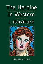 The heroine in western literature : the archetype and her reemergence in modern prose