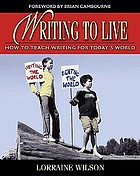 Writing to live : how to teach writing for today's world