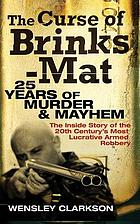 The curse of Brink's-Mat : twenty-five years of murder and mayhem : the inside story of the 20th century's most lucrative armed robbery