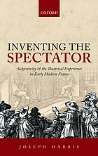 Inventing the spectator : subjectivity and the theatrical experience in early modern France