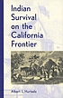 Indian survival on the California frontier by  Albert L Hurtado