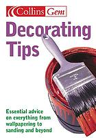 Decorating tips : essential advice on everything from wallpapering to sanding and beyond.