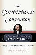 The Constitutional Convention : a narrative history : from the notes of James Madison