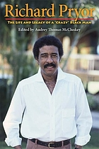 Richard Pryor : the life and legacy of a