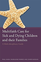 Multifaith care for sick and dying children and their families : a multi-disciplinary guide
