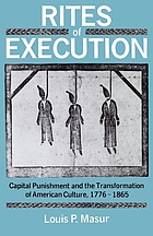 Rites of execution : capital punishment and the transformation of American culture, 1776-1865