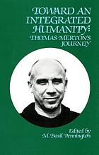 Toward an integrated humanity : Thomas Merton's journey