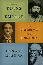From the ruins of empire : the intellectuals who remade Asia