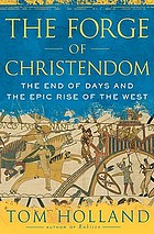 The forge of christendom : the end of days and the epic rise of the West