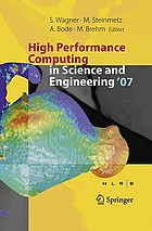 High performance computing in science and engineering, Garching 2007 : transactions of the Third Joint HLRB and KONWIHR Status and Result Workshop, Dec. 2007, Leibniz Supercomputing Centre, Garching, Germany