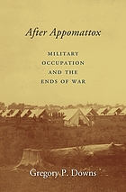 After Appomattox : military occupation and the ends of war