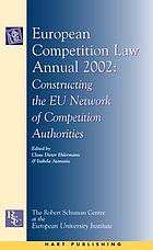 European competition law annual 2002 : constructing the EU network of competition authorities