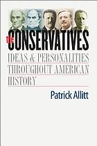 The conservatives : ideas and personalities throughout American history